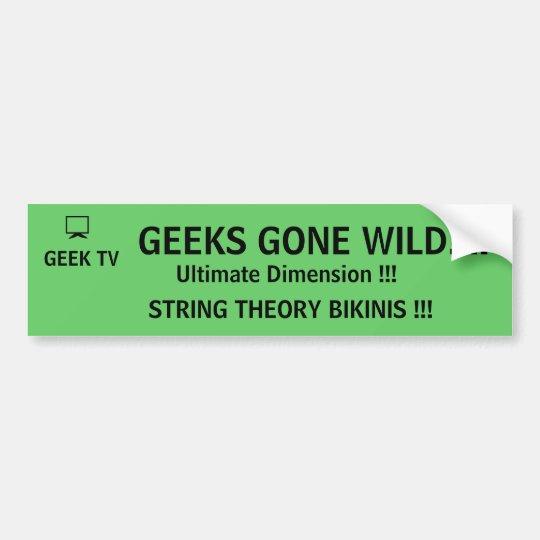 Geeks Gone Wild! - a GEEK TV bumper sticker