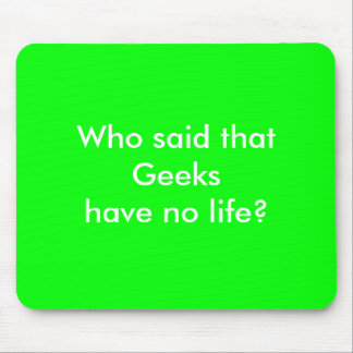 Geeks have no life mouse pad