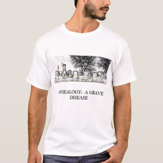 GENEALOGY:  A GRAVE DISEASE T-Shirt