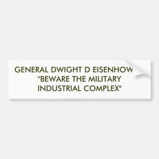"GENERAL DWIGHT D EISENHOWER:""BEWARE THE MILITAR... CAR BUMPER STICKER"