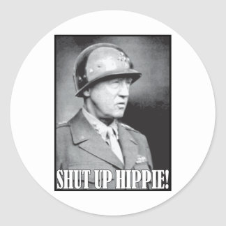 General Patton says Shut Up Hippie Round Sticker