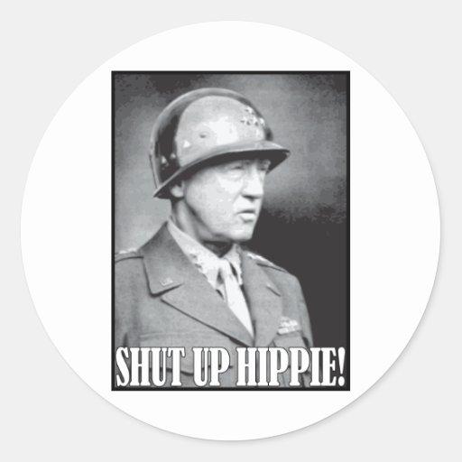 General Patton says Shut Up Hippie! Round Sticker