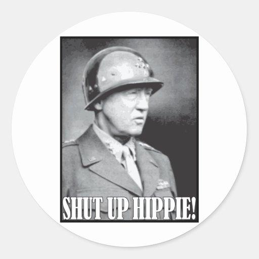 General Patton says Shut Up Hippie! Round Stickers