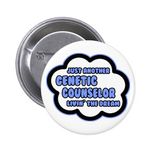 Genetic Counselor .. Livin' The Dream Button