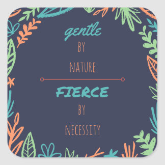 Gentle by Nature, Fierce by Necessity Square Sticker