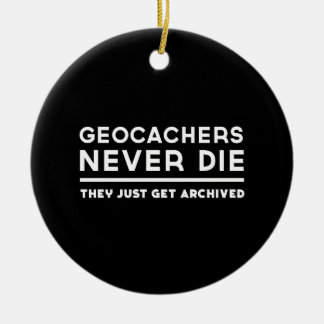 Geocachers Never Die They Just Get Archived Christmas Ornament