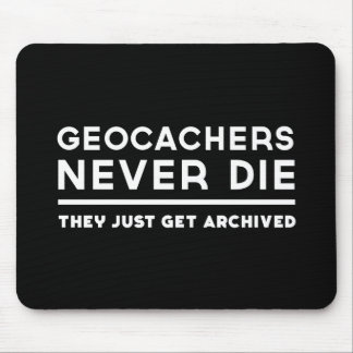 Geocachers Never Die They Just Get Archived Mouse Mat