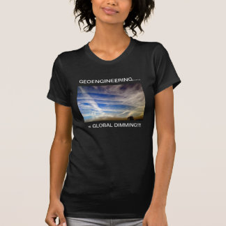 GEOENGINEERING  = GLOBAL DIMMING!!!! T-Shirt