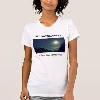 GEOENGINEERING  = GLOBAL DIMMING!!! T-Shirt