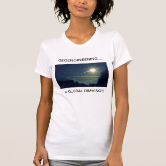 GEOENGINEERING  = GLOBAL DIMMING!!! T SHIRTS