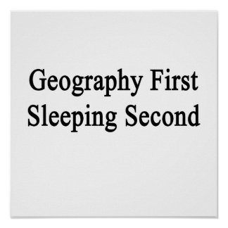 Geography First Sleeping Second Print