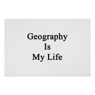 Geography Is My Life Print