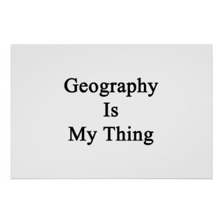 Geography Is My Thing Posters