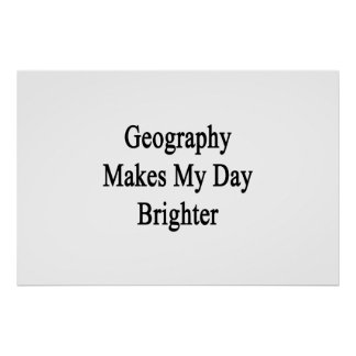 Geography Makes My Day Brighter Poster