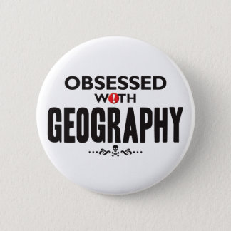 Geography Obsessed 6 Cm Round Badge