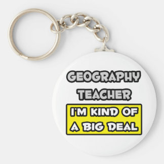 Geography Teacher I m Kind of a Big Deal Key Chain