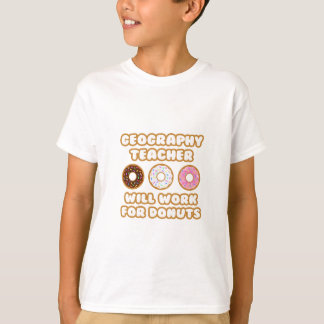 Geography Teacher .. Will Work For Donuts Shirts