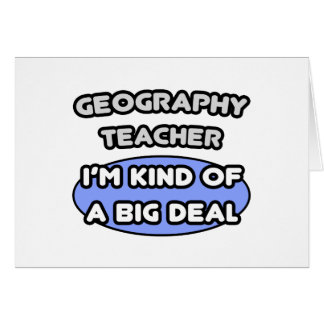 Geography Teachers Kind of a Big Deal Greeting Cards