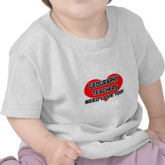 Geography Teachers Need Love Too Tshirt