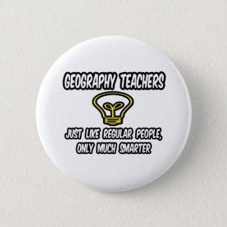 Geography Teachers..Regular People, Only Smarter 6 Cm Round Badge