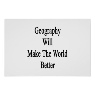 Geography Will Make The World Better Poster