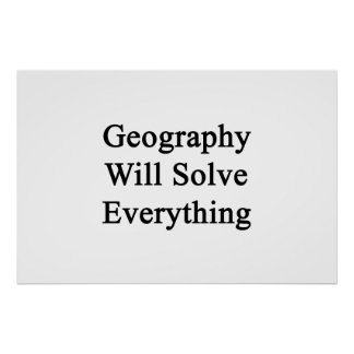 Geography Will Solve Everything Poster