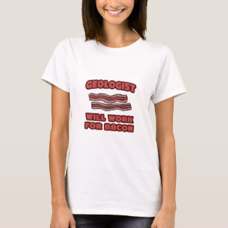 Geologist .. Will Work For Bacon T-Shirt