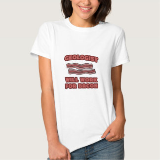 Geologist .. Will Work For Bacon Tshirts