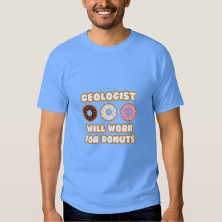 Geologist .. Will Work For Donuts T Shirt