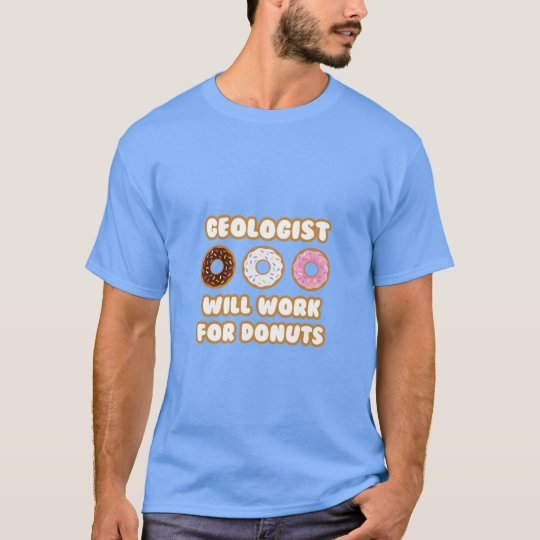 Geologist .. Will Work For Doughnuts T-Shirt