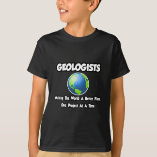 Geologists...Making the World a Better Place Shirt