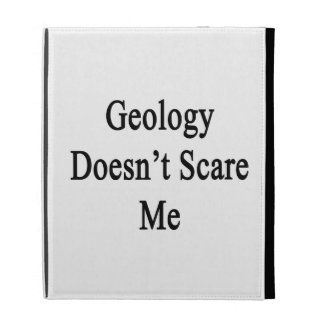 Geology Doesn't Scare Me iPad Folio Case