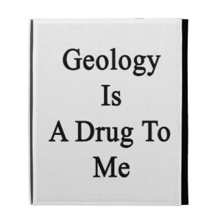 Geology Is A Drug To Me iPad Folio Covers