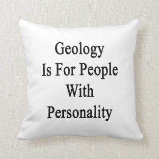 Geology Is For People With Personality Cushion