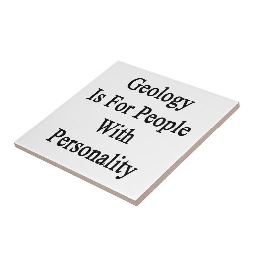 Geology Is For People With Personality Tiles