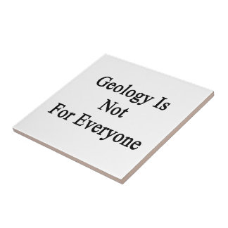 Geology Is Not For Everyone Ceramic Tile
