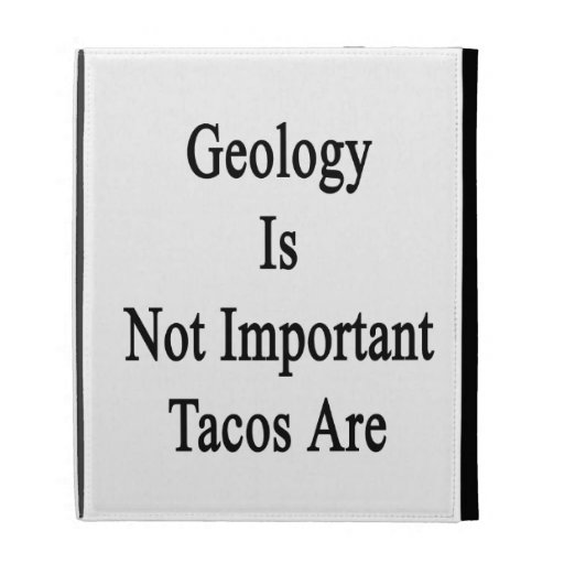 Geology Is Not Important Tacos Are iPad Cases