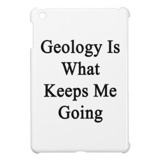 Geology Is What Keeps Me Going iPad Mini Cases