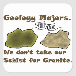 Geology Majors Don't Take Our Schist For Granite. Square Sticker