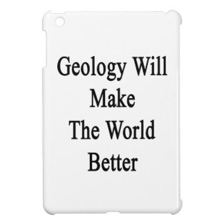 Geology Will Make The World Better iPad Mini Cover