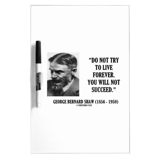 George B. Shaw Do Not Live Forever Not Succeed Dry-Erase Board
