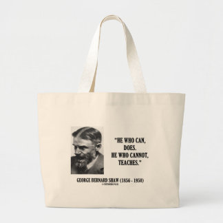 George B. Shaw He Who Can Does Does Not Teaches Jumbo Tote Bag