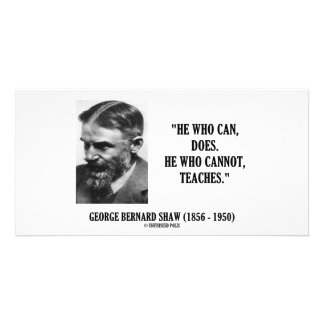 George B. Shaw He Who Can Does Does Not Teaches Photo Card