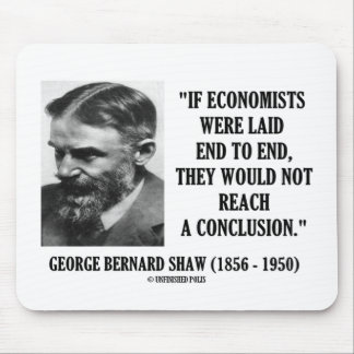 George B. Shaw If Economists Laid Not Conclusion Mouse Pad