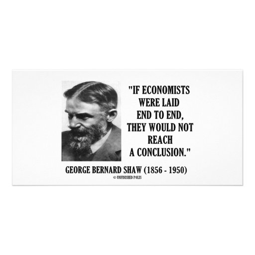 George B. Shaw If Economists Laid Not Conclusion Personalized Photo Card