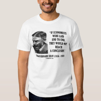 George B. Shaw If Economists Laid Not Conclusion Shirts