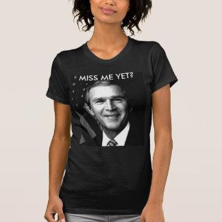 GEORGE BUSH  MISS ME YET? T SHIRTS