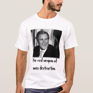 George Bush: Weapon of Mass Destruction T-Shirt