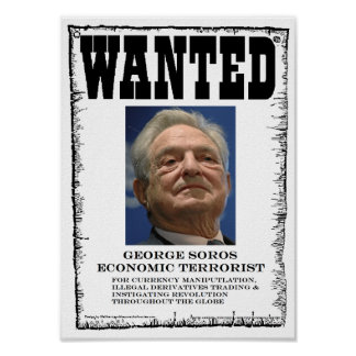 George Soros Economic Terrorist Wanted Poster