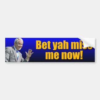 George W: Bet yah miss me now? Bumper Sticker